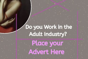 Do you Work in the Adult Industry? PLACE YOUR ADVERT HERE!!!